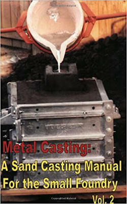 Metal Casting: Sand Casting for the Small Foundry vol 2