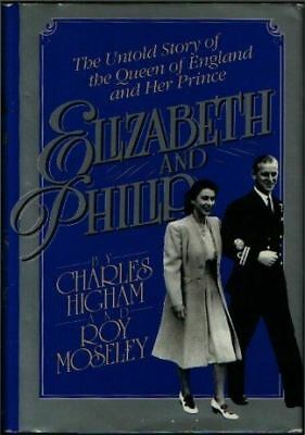 Elizabeth and Philip: The Untold Story [hardcover] Higham, Charles,Moseley, Roy