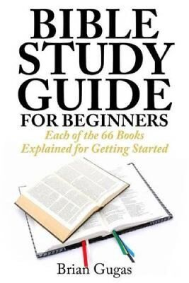 Bible Study Guide for Beginners Each of the 66 Books Explained ... 9781507504307