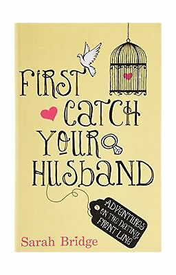 First Catch Your Husband: Adventures on the Dating Front Line