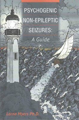 Psychogenic Non-Epileptic Seizures A Guide by Lorna Myers Ph D 9781492881414