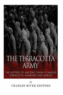 The Terracotta Army The History of Ancient China's Famous Terra... 9781503232990