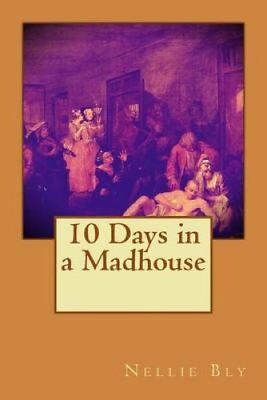 10 Days in a Madhouse by Nellie Bly (Paperback / softback, 2015)