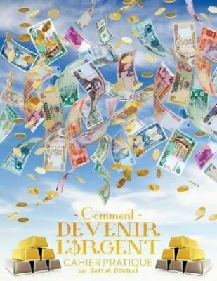 Comment Devenir L'Argent Cahier Pratique - How to Become Money French by Gary...