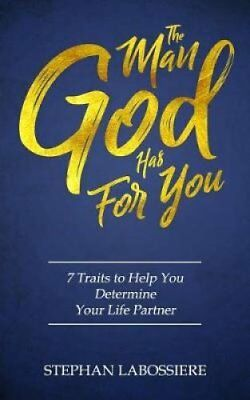 The Man God Has for You 7 Traits to Help You Determine Your Lif... 9780998018904