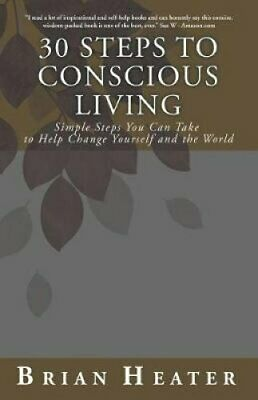 30 Steps to Conscious Living: Simple Steps You Can Take to Help Change...