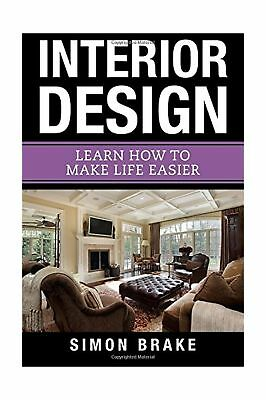 Interior Design: Learn How To Make Life Easier: Volume 9 (Interior Design, Ho...