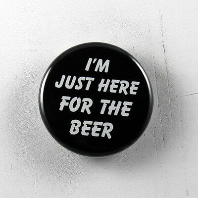 """I'M JUST HERE FOR THE BEER 1.25"""" button pin pinback badge Buy 2 Get 1 Free"""