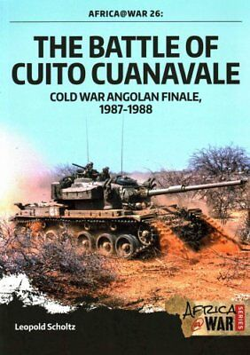 The Battle of Cuito Cuanavale Cold War Angolan Finale, 1987-1988 9781909384620