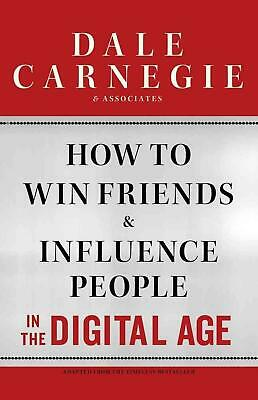 How to Win Friends and Influence People in the Digital Age by Dale Carnegie &. A