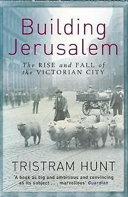 Building Jerusalem: The Rise and Fall of the Victorian City by Tristram Hunt (En