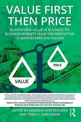 Value First then Price: Quantifying value in Business to Business markets from t