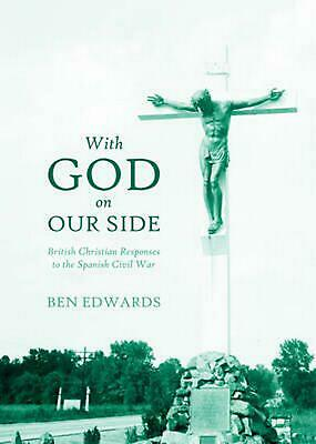 With God on Our Side: British Christian Responses to the Spanish Civil War by Be