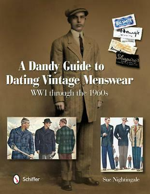 A Dandy Guide to Dating Vintage Menswear: WWI Through the 1960s by Sue Nightinga