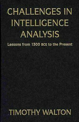 Challenges in Intelligence Analysis: Lessons from 1300 BCE to the Present by Tim