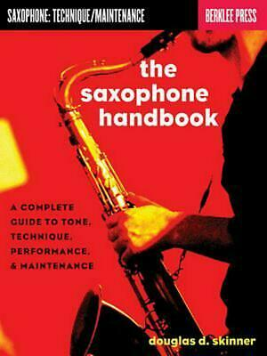 The Saxophone Handbook: A Complete Guide to Tone, Technique, Performance, & Main