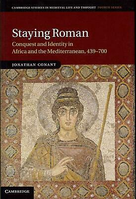 Staying Roman: Conquest and Identity in Africa and the Mediterranean, 439-700 by