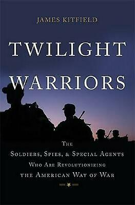 Twilight Warriors: The Soldiers, Spies, and Special Agents Who Are Revolutionizi