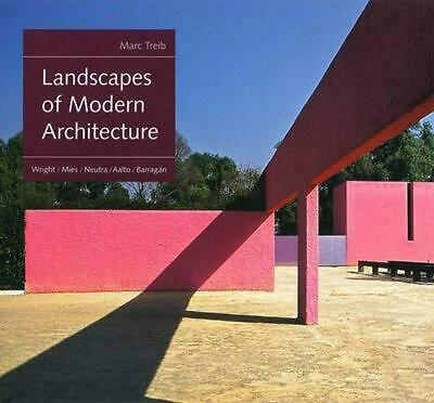Landscapes of Modern Architecture: Wright, Mies, Neutra, Aalto, Barragan by Marc