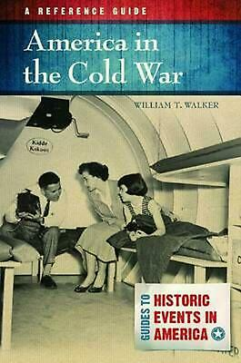 America in the Cold War: A Reference Guide by William T. Walker (English) Hardco