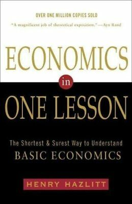 Economics in One Lesson: The Shortest and Surest Way to Understand Basic Economi
