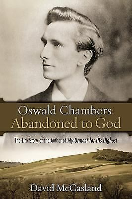 Oswald Chambers: Abandoned to God: The Life Story of the Author of My Utmost for
