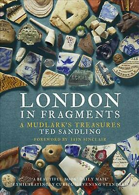 London in Fragments: A Mudlark's Treasures by Ted Sandling Paperback Book Free S