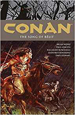 Conan Volume 16: The Song of Belit (Conan the Barbarian), Wood, Brian, Excellent