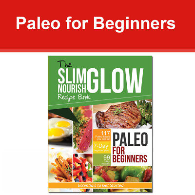 Paleo for Beginners Essentials to Get Started -The Slim Glow Nourish Recipe Book