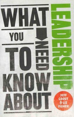 What You Need to Know about Leadership by Jeff Grout 9780857081308