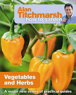 How to Garden Vegetables and Herbs by Alan Titchmarsh NEW BOOK (Paperback 2009)