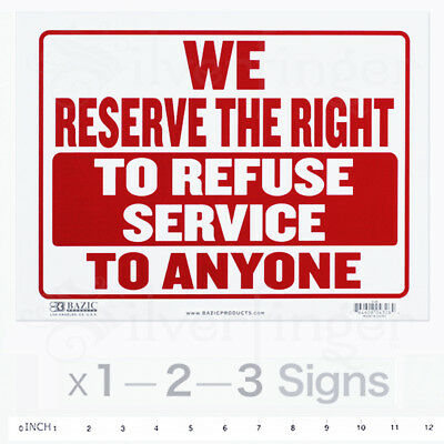 "WE RESERVE THE RIGHT TO REFUSE SERVICE TO ANYONE Sign —  9x12"" inch PVC x 1—2—3"