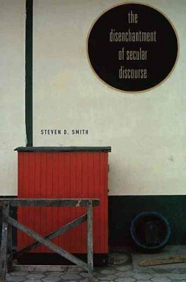The Disenchantment of Secular Discourse by Steven D. Smith 9780674050877