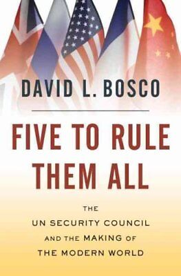 Five to Rule Them All The UN Security Council and the Making of... 9780195328769
