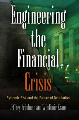 Engineering the Financial Crisis : Systemic Risk and the Failure of...