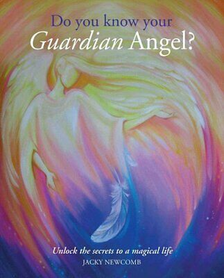 Do You Know Your Guardian Angel? Unlock the Secrets to a Magica... 9781782492627