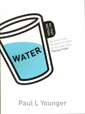 Water: All That Matters by Paul L. Younger 9781444156812 (Paperback, 2012)