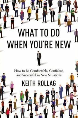 What to Do When You're New: How to Be Comfortable, Confident, and Successful...