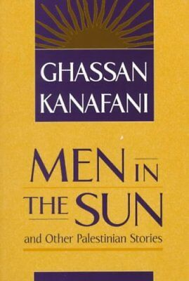 Men in the Sun and Other Palestinian Stories by Ghassan Kanafani 9780894108570