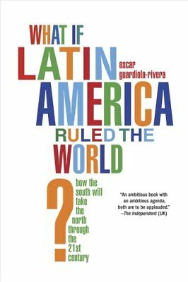 What If Latin America Ruled the World? How the South Will Take ... 9781608193363
