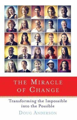 Miracle of Change: Transforming the Impossible into the Possible by Doug...