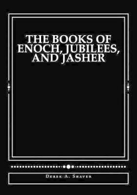 The Books of Enoch, Jubilees, and Jasher by Derek A Shaver 9781490930497