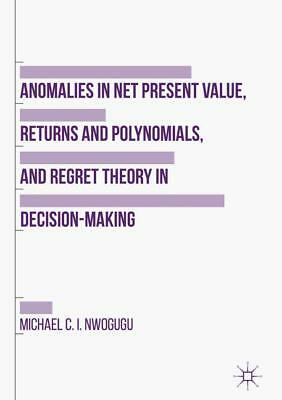 Anomalies in Net Present Value, Returns and Polynomials, and Regret Theory  ...