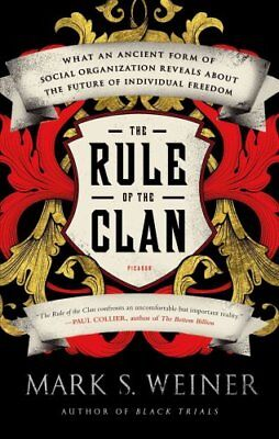 The Rule of the Clan What an Ancient Form of Social Organizatio... 9781250043627