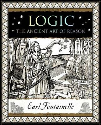 Logic The Ancient Art of Reason by Earl Fontainelle 9781904263920
