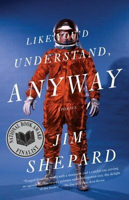 Like You'd Understand, Anyway by Jim Shepard 9780307277602 (Paperback, 2008)