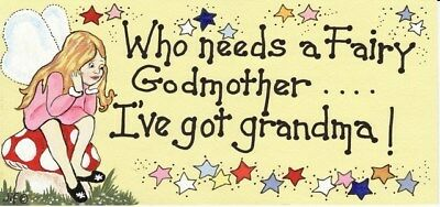 SMILEY HANGING SIGN Who Needs a Fairy Godmother...I've Got Grandma! Gift Idea BN