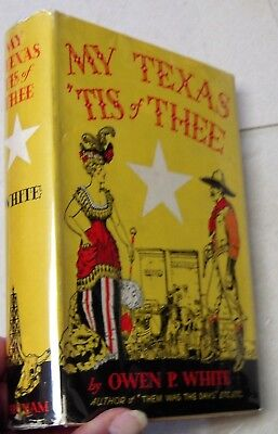 1936 book MY TEXAS 'TIS OF THEE by Owen P. White FIRST EDITION Western Americana