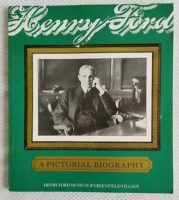 Henry Ford - A Pictorial Biography Henry Ford Museum & Greenfield Village