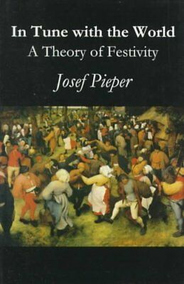 In Tune with the World A Theory of Festivity by Josef Pieper 9781890318338